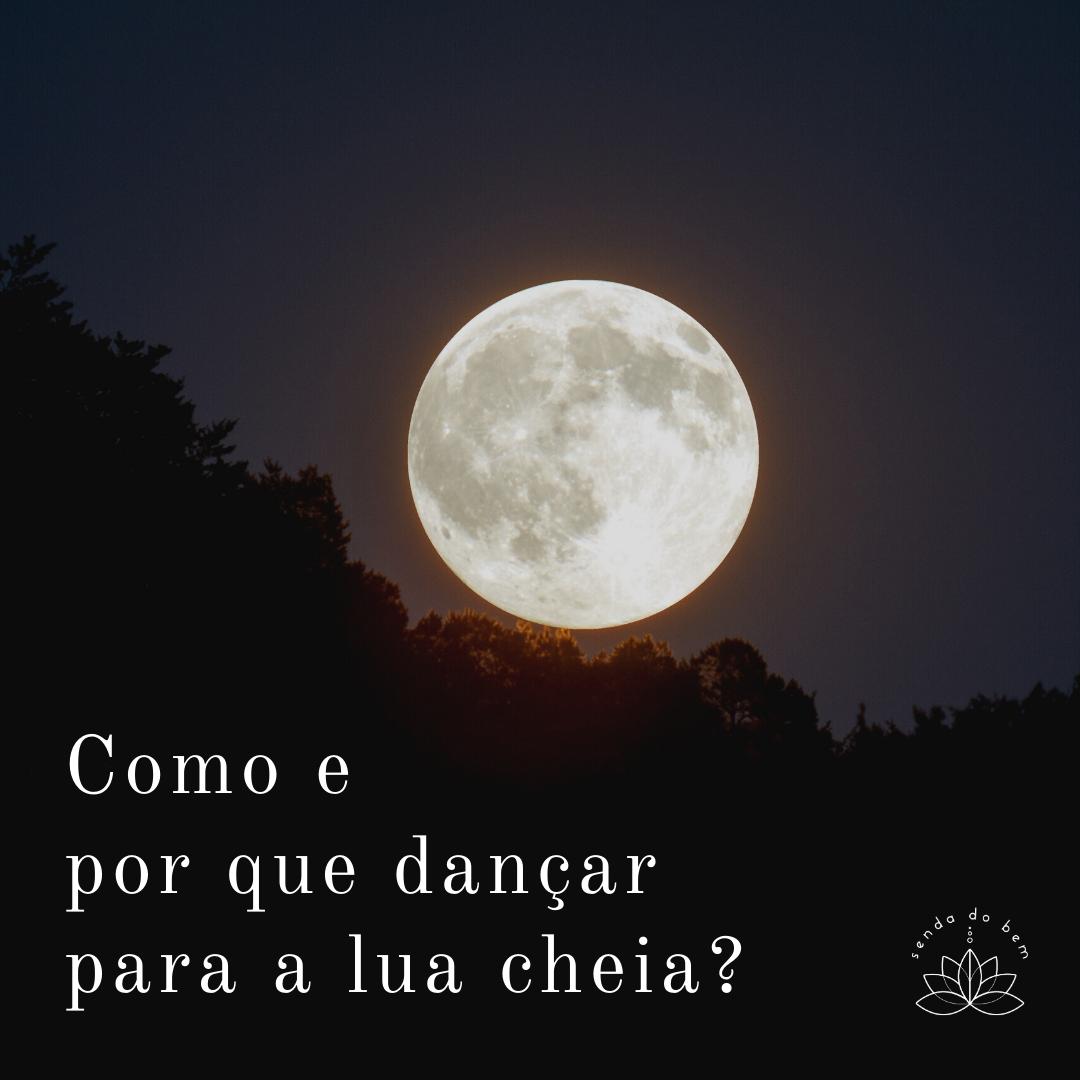 Como e por que dançar para Lua Cheia?